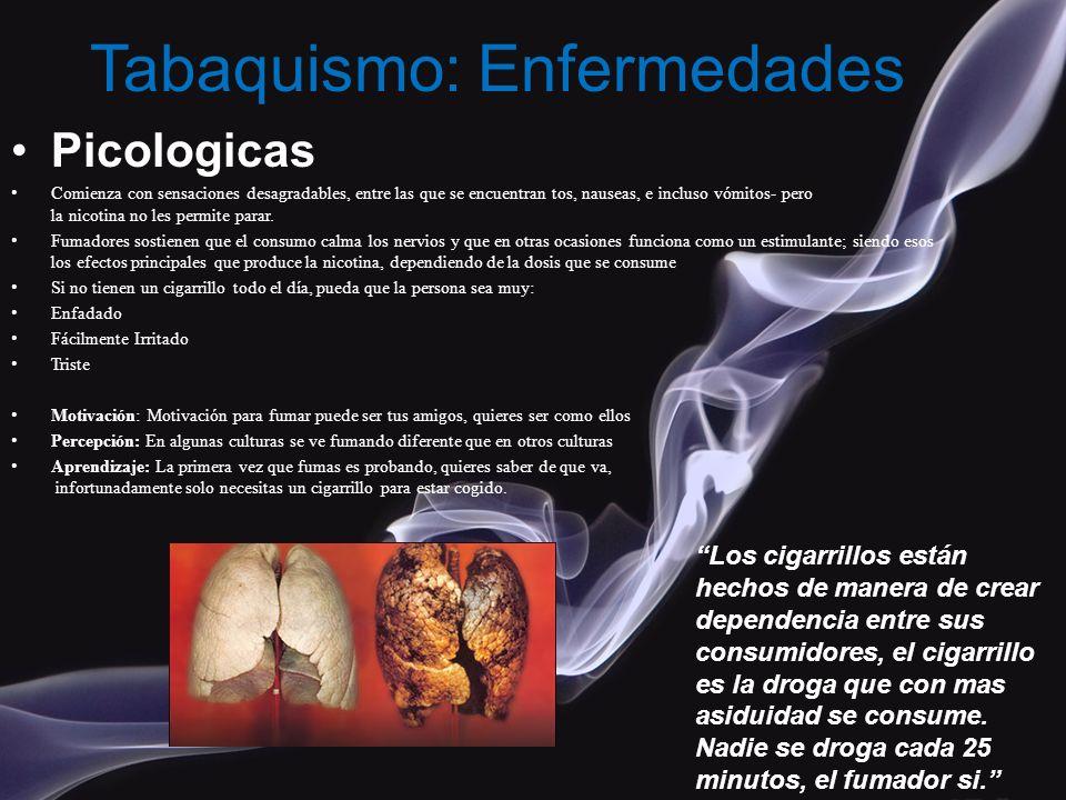 Tabaquismo: Enfermedades Picologicas Comienza con sensaciones desagradables, entre las que se encuentran tos, nauseas, e incluso vómitos- pero la nico