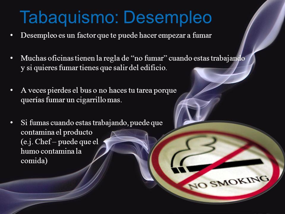 Desempleo es un factor que te puede hacer empezar a fumar Muchas oficinas tienen la regla de no fumar cuando estas trabajando y si quieres fumar tiene