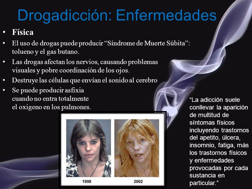 Física El uso de drogas puede producir Síndrome de Muerte Súbita: tolueno y el gas butano. Las drogas afectan los nervios, causando problemas visuales