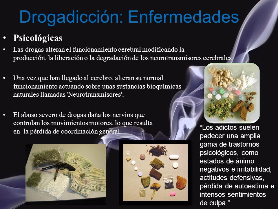 Psicológicas Las drogas alteran el funcionamiento cerebral modificando la producción, la liberación o la degradación de los neurotransmisores cerebral