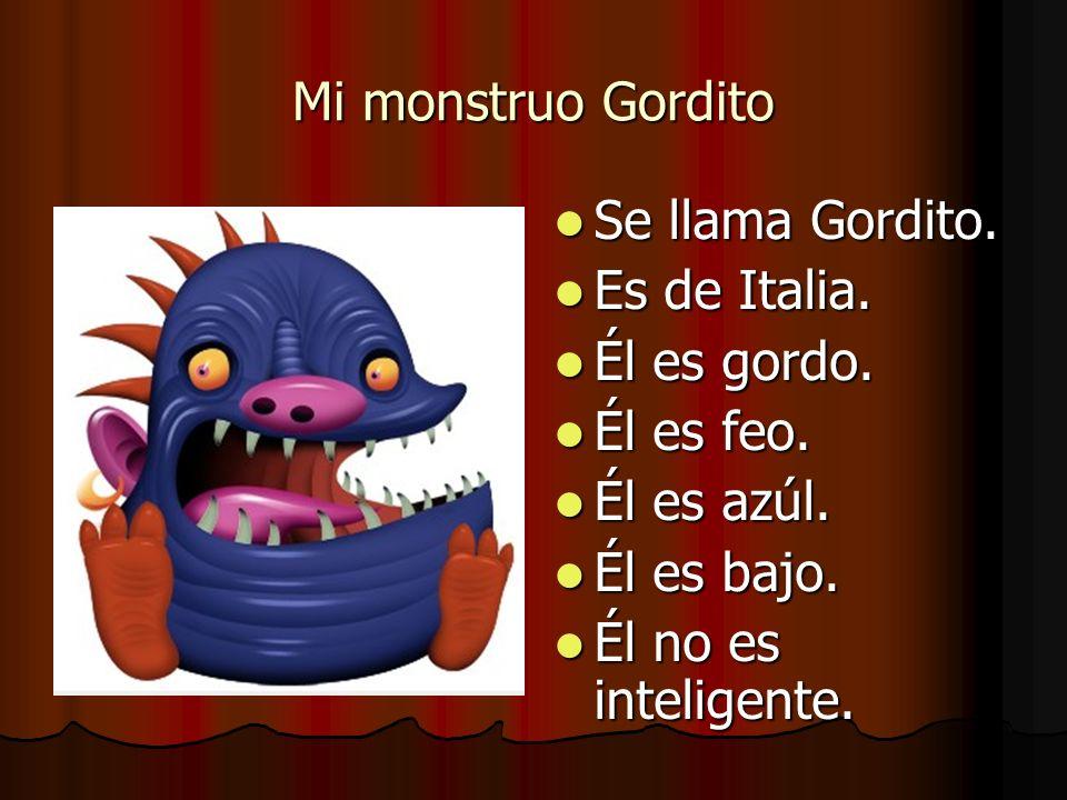 Mi monstruo Gordito Se llama Gordito. Se llama Gordito.