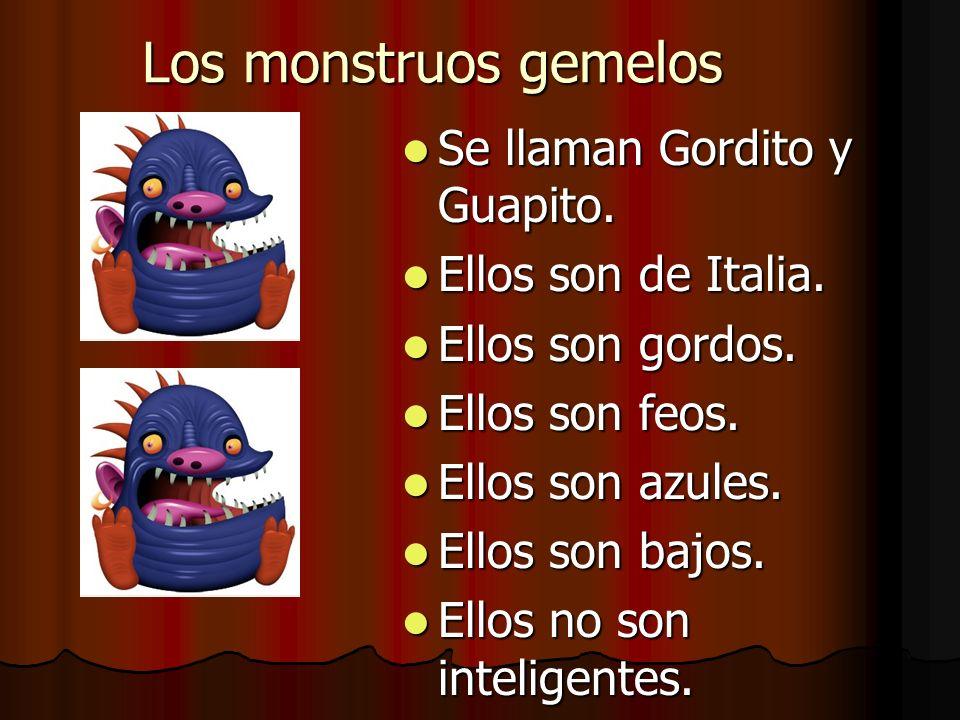 Los monstruos gemelos Se llaman Gordito y Guapito.