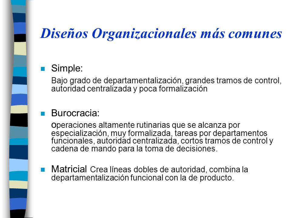 Diseños Organizacionales más comunes n Simple: Bajo grado de departamentalización, grandes tramos de control, autoridad centralizada y poca formalizac