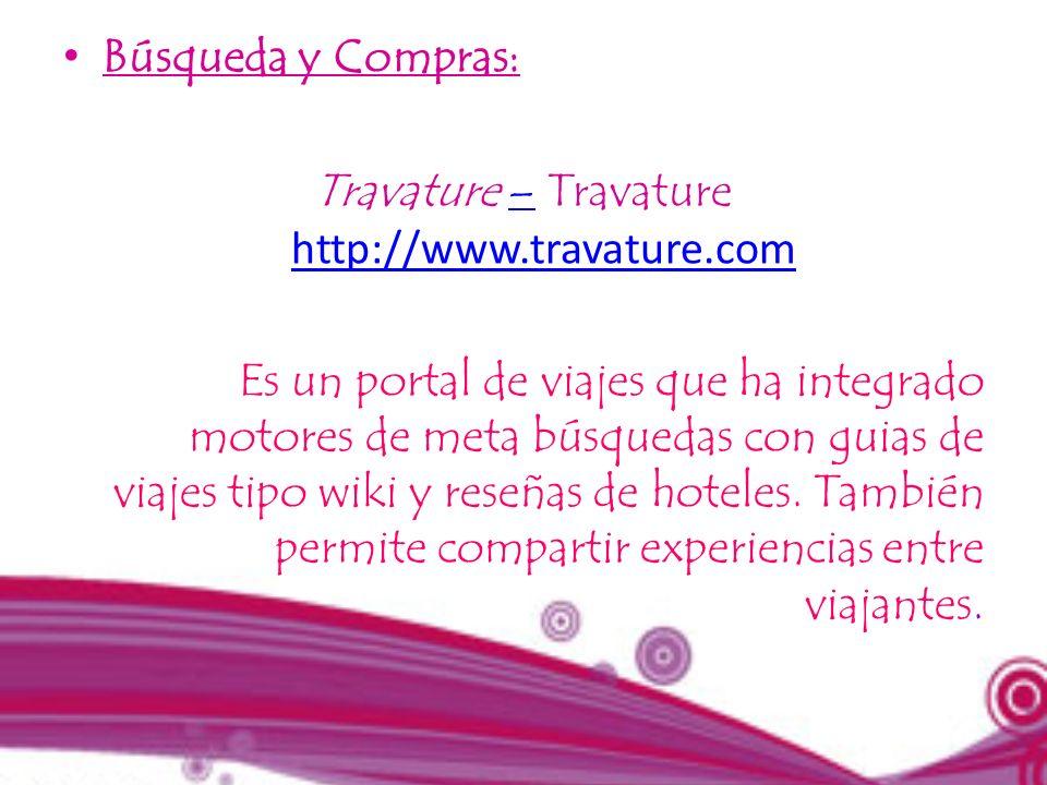 Búsqueda y Compras: Travature – Travature http://www.travature.com– http://www.travature.com Es un portal de viajes que ha integrado motores de meta b