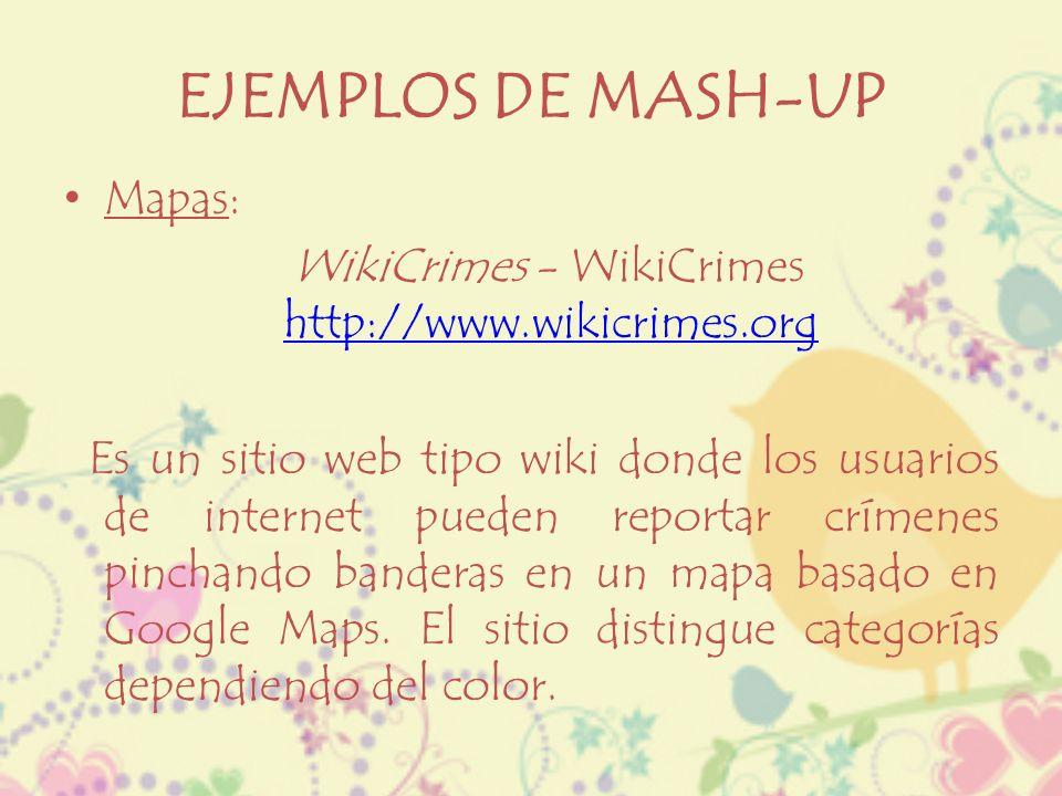 EJEMPLOS DE MASH-UP Mapas: WikiCrimes - WikiCrimes http://www.wikicrimes.org http://www.wikicrimes.org Es un sitio web tipo wiki donde los usuarios de