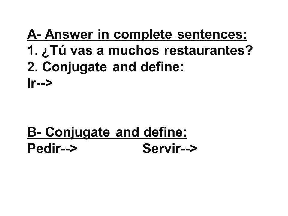 A- Ask your partners aloud (no writing): 1.¿Tú comes en muchos restaurantes.