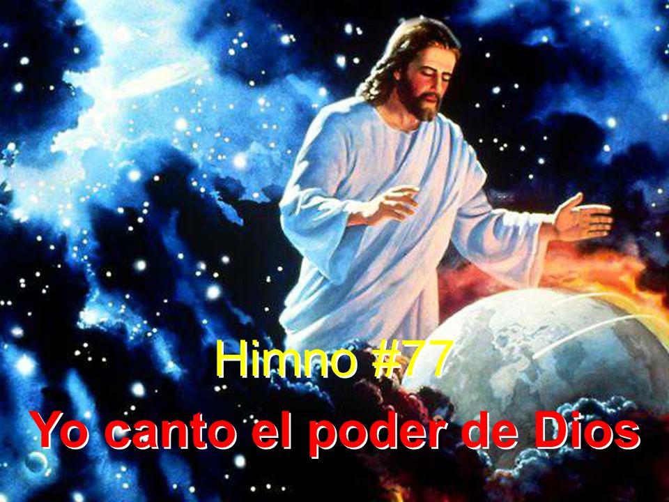 1 Yo canto el poder de Dios, del Creador, Jesús; habló con su potente voz y apareció la luz.