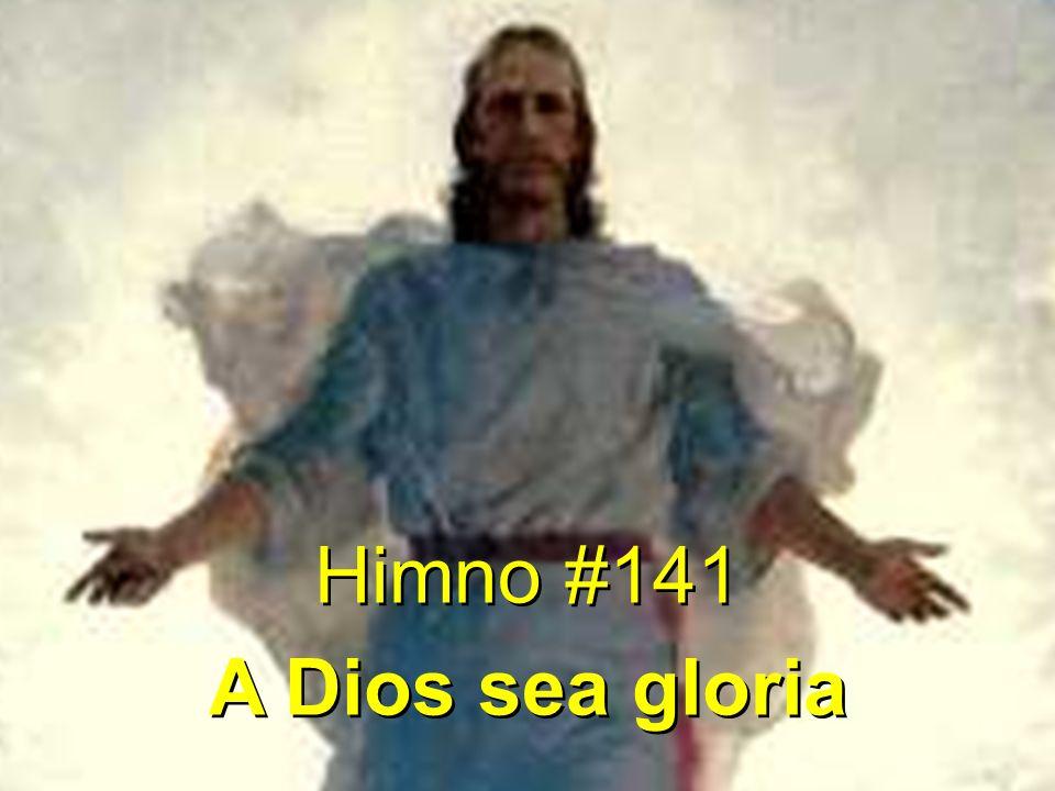 Himno #141 A Dios sea gloria Himno #141 A Dios sea gloria