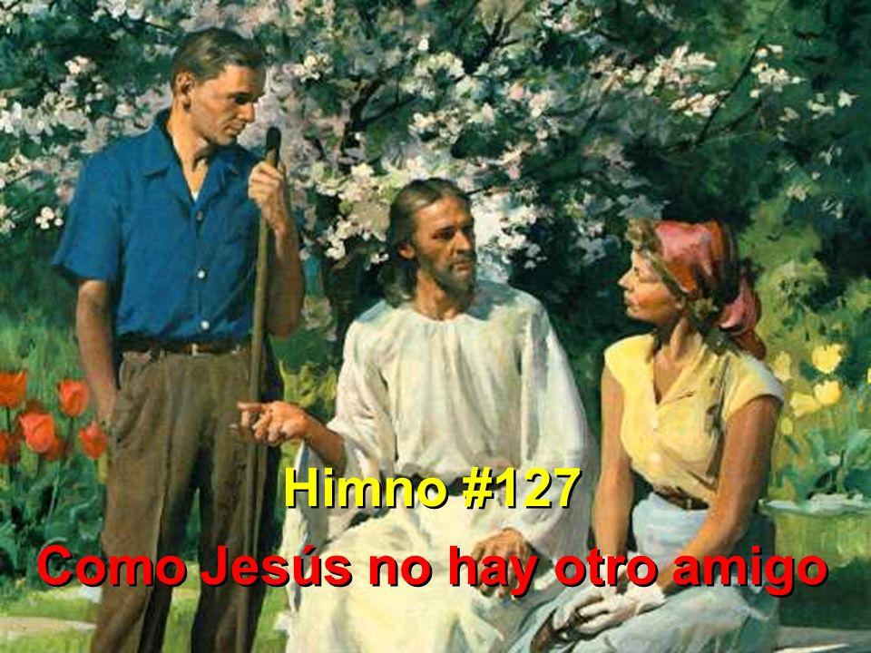 Himno #127 Como Jesús no hay otro amigo Himno #127 Como Jesús no hay otro amigo