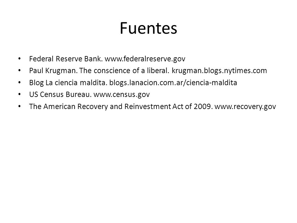Fuentes Federal Reserve Bank. www.federalreserve.gov Paul Krugman. The conscience of a liberal. krugman.blogs.nytimes.com Blog La ciencia maldita. blo