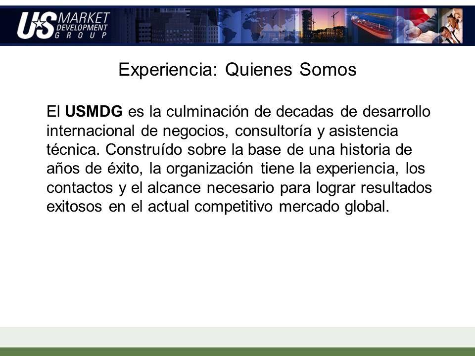 Experiencia: Quienes Somos El USMDG es la culminación de decadas de desarrollo internacional de negocios, consultoría y asistencia técnica.