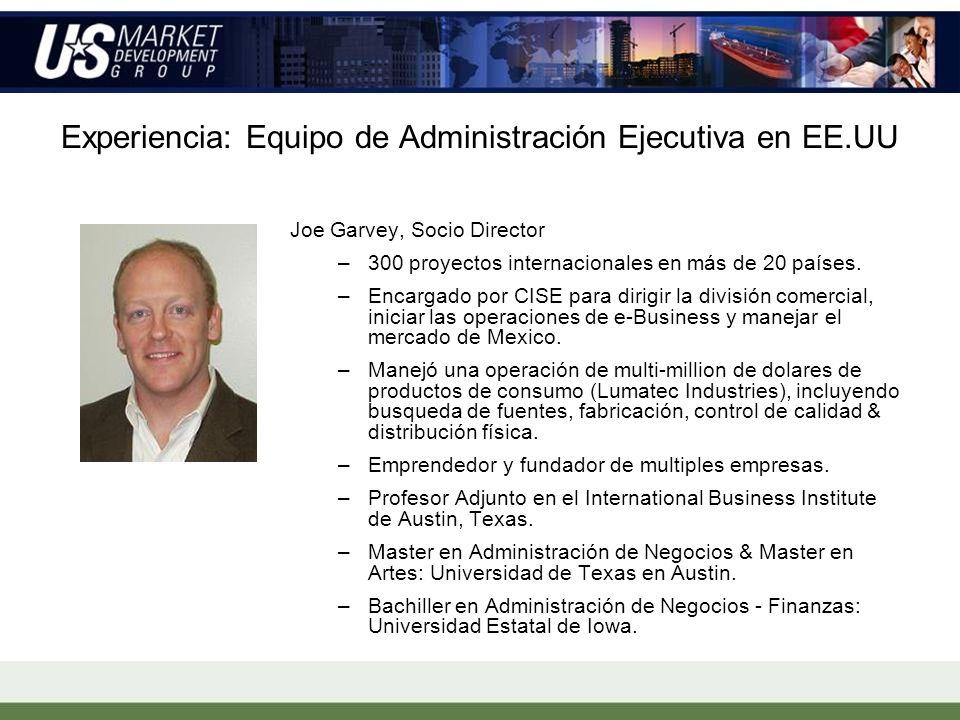 Experiencia: Equipo de Administración Ejecutiva en EE.UU Joe Garvey, Socio Director –300 proyectos internacionales en más de 20 países.