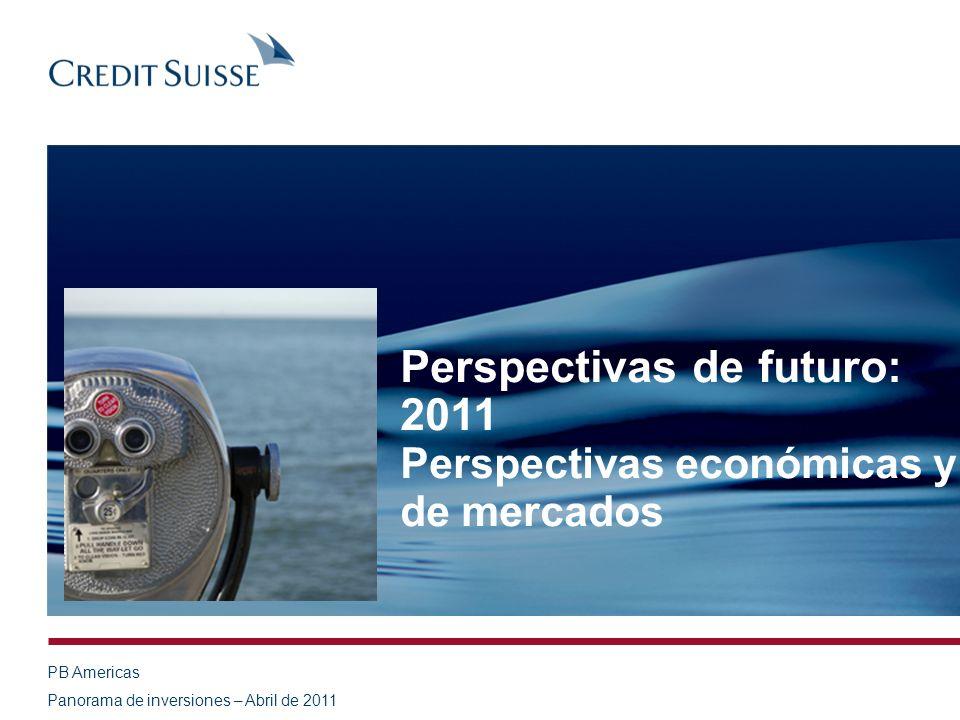 PB Americas Panorama de inversiones – Abril de 2011 Perspectivas de futuro: 2011 Perspectivas económicas y de mercados