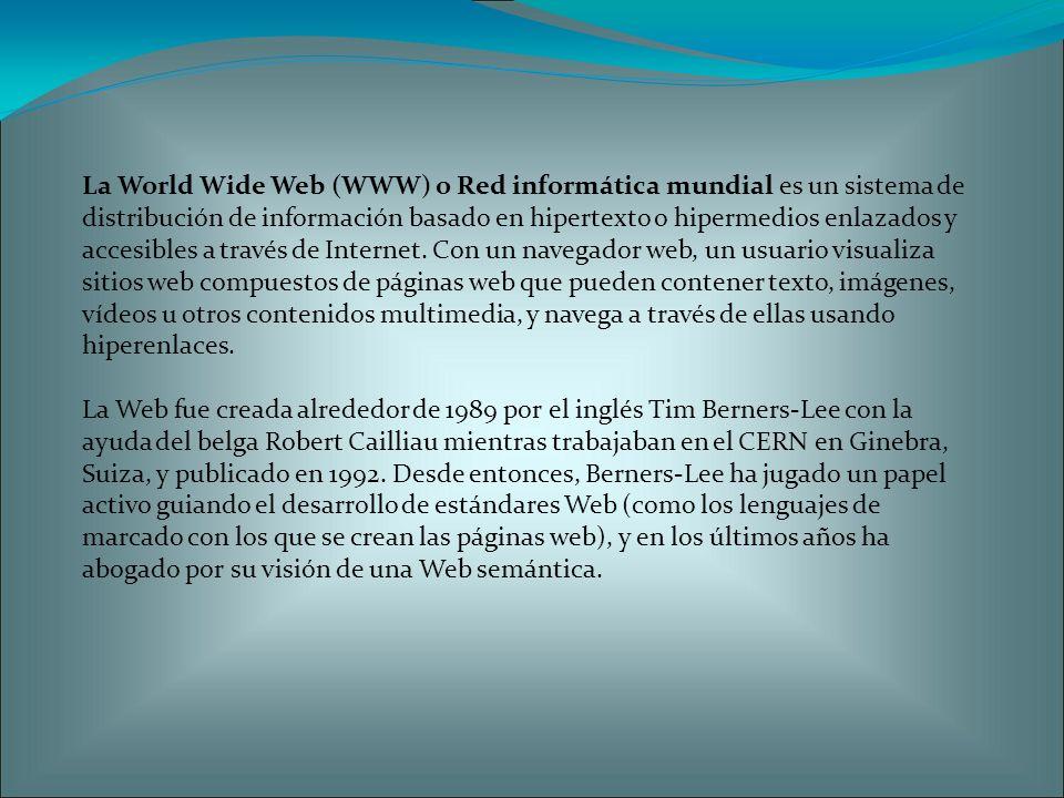 La World Wide Web (WWW) o Red informática mundial es un sistema de distribución de información basado en hipertexto o hipermedios enlazados y accesibles a través de Internet.
