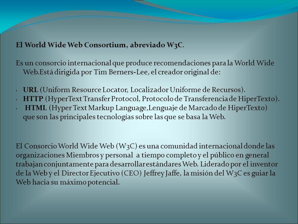 OBJETIVOS DEL W3C El objetivo del W3C es guiar la Web hacia su máximo potencial a través del desarrollo de protocolos y pautas que aseguren el crecimiento futuro de la Web.