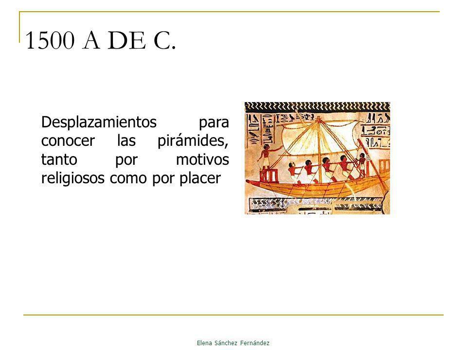 1500 A DE C. Elena Sánchez Fernández Desplazamientos para conocer las pirámides, tanto por motivos religiosos como por placer