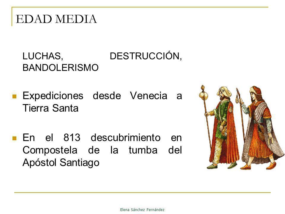 EDAD MEDIA LUCHAS, DESTRUCCIÓN, BANDOLERISMO Expediciones desde Venecia a Tierra Santa En el 813 descubrimiento en Compostela de la tumba del Apóstol