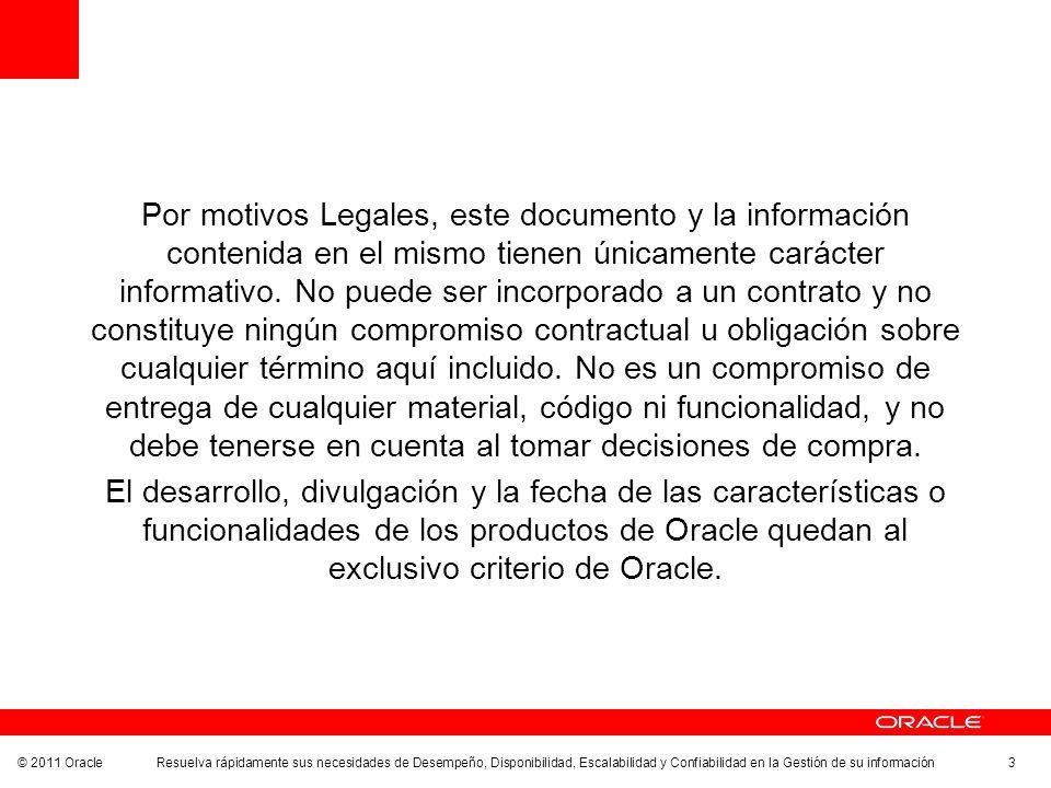 © 2011 Oracle Resuelva rápidamente sus necesidades de Desempeño, Disponibilidad, Escalabilidad y Confiabilidad en la Gestión de su información 3 Por m