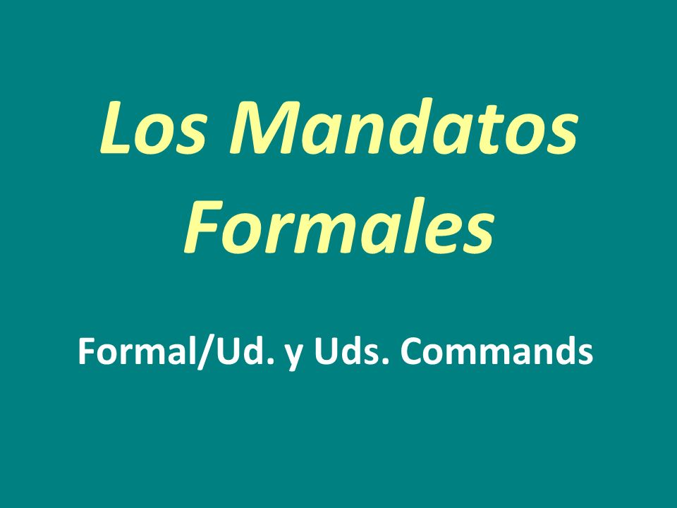 MANDATOS AFIRMATIVOS To give commands to people other than tú and to more than one person, use the Ud.