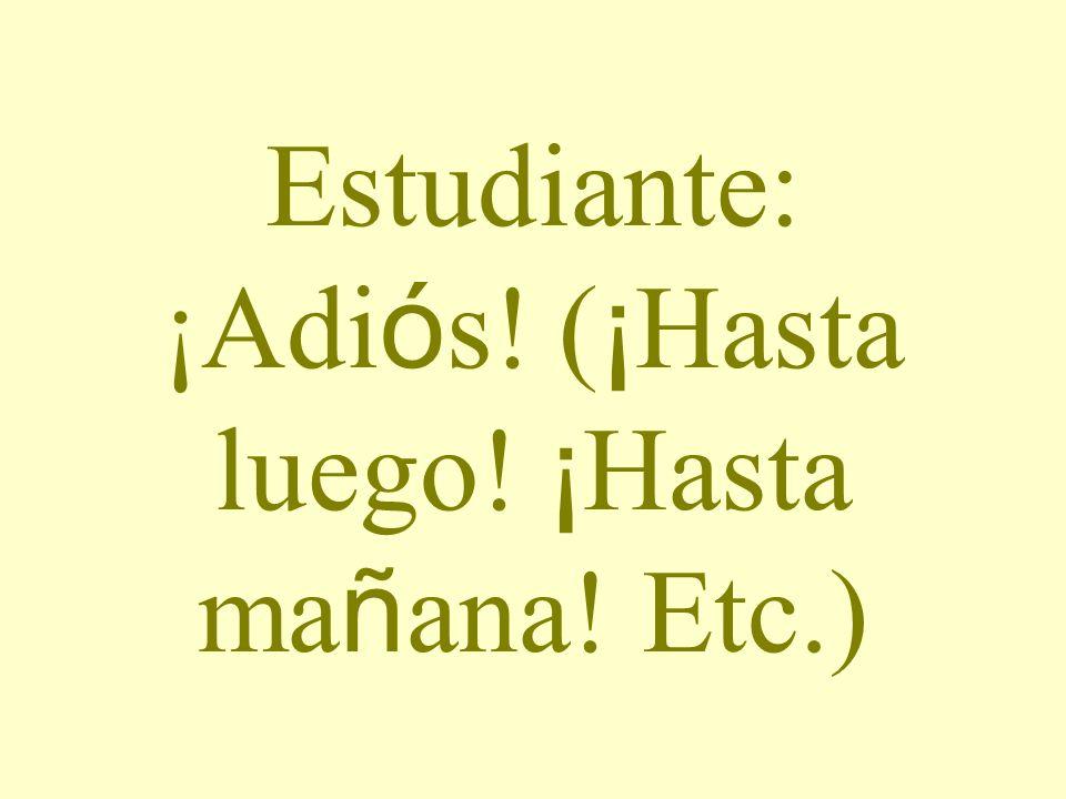 Estudiante: Estoy ____, gracias.