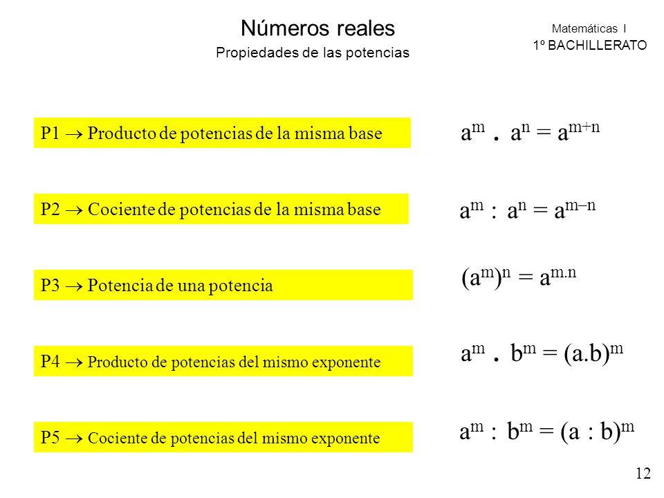 Matemáticas I 1º BACHILLERATO Números reales P1 Producto de potencias de la misma base P2 Cociente de potencias de la misma base P3 Potencia de una po