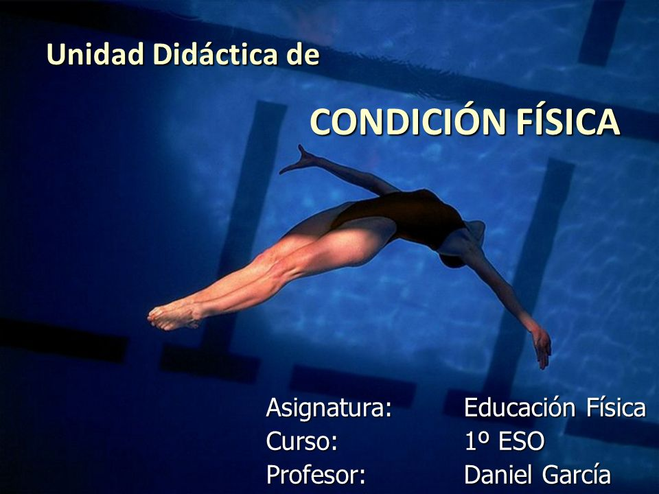 Unidad Didáctica de CONDICIÓN FÍSICA Asignatura:Educación Física Curso:1º ESO Profesor:Daniel García