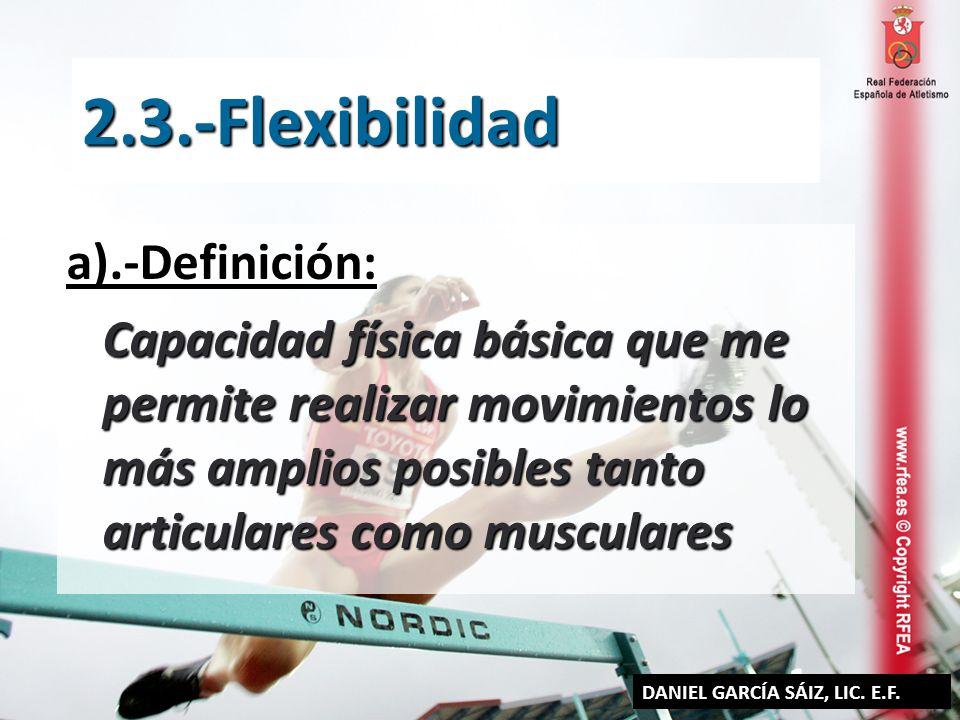 a).-Definición: Capacidad física básica que me permite realizar movimientos lo más amplios posibles tanto articulares como musculares 2.3.-Flexibilida
