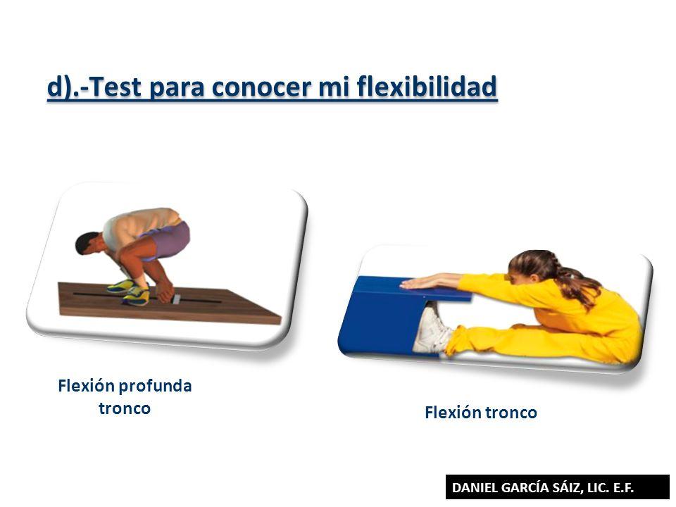 d).-Test para conocer mi flexibilidad d).-Test para conocer mi flexibilidad Flexión tronco Flexión profunda tronco DANIEL GARCÍA SÁIZ, LIC. E.F.