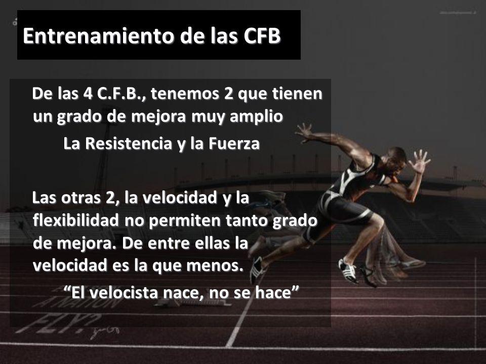 Entrenamiento de las CFB De las 4 C.F.B., tenemos 2 que tienen un grado de mejora muy amplio De las 4 C.F.B., tenemos 2 que tienen un grado de mejora