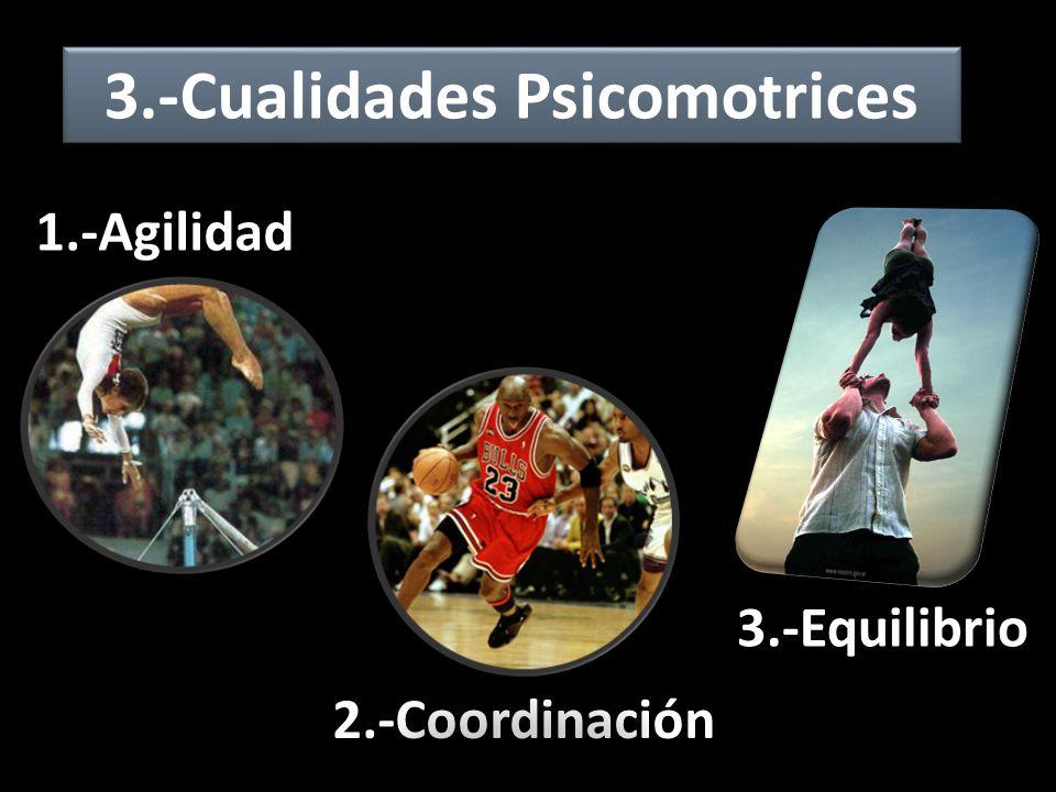 3.-Cualidades Psicomotrices 1.-Agilidad 3.-Equilibrio 2.-Coordinación