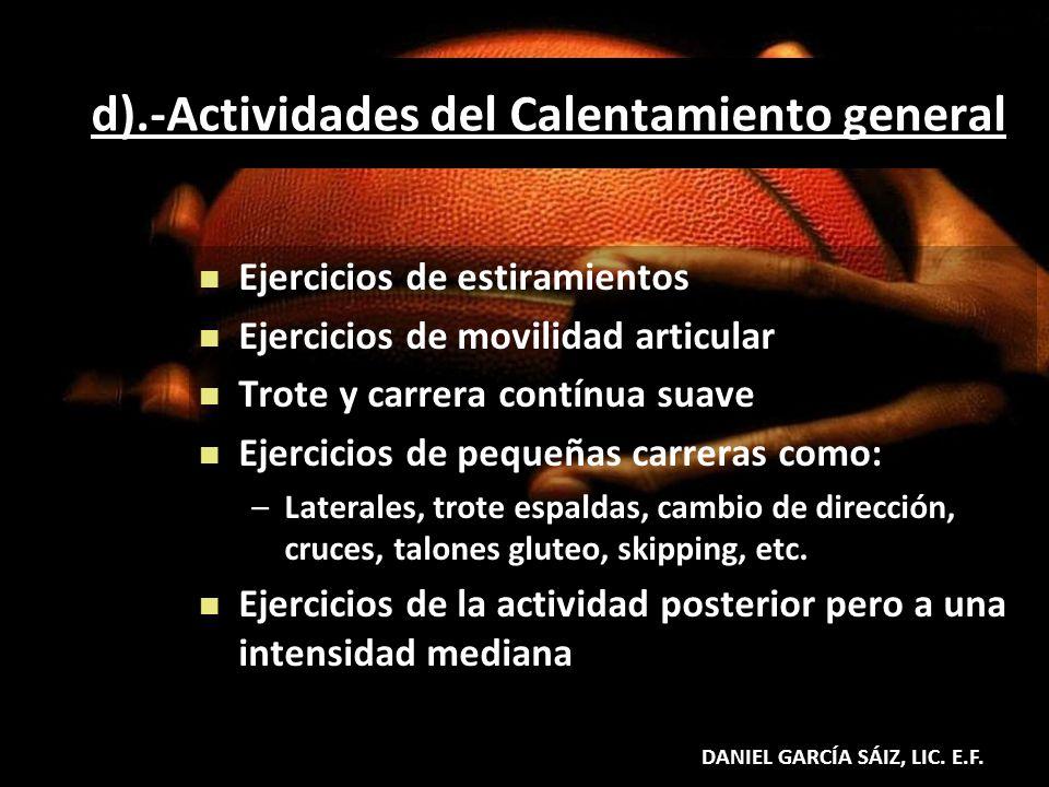 d).-Actividades del Calentamiento general Ejercicios de estiramientos Ejercicios de movilidad articular Trote y carrera contínua suave Ejercicios de p