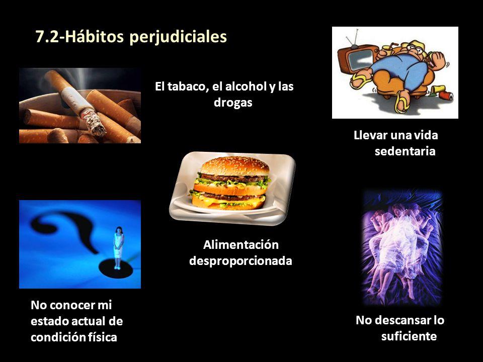 No conocer mi estado actual de condición física 7.2-Hábitos perjudiciales El tabaco, el alcohol y las drogas Llevar una vida sedentaria Alimentación d
