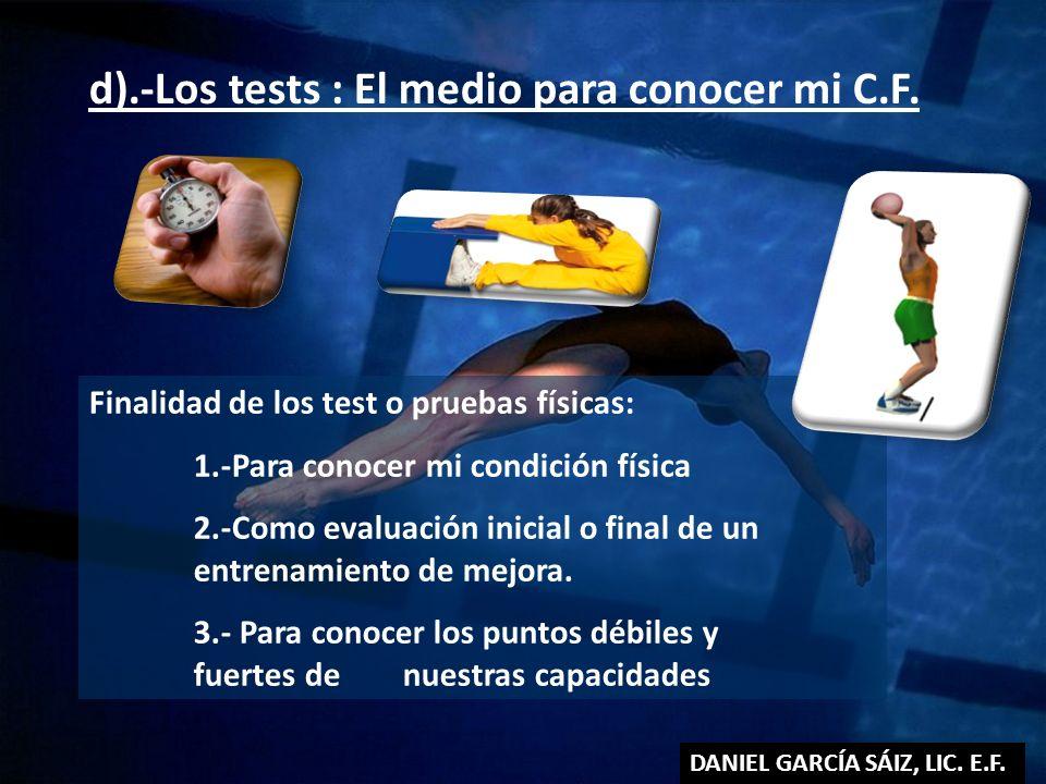 Finalidad de los test o pruebas físicas: 1.-Para conocer mi condición física 2.-Como evaluación inicial o final de un entrenamiento de mejora. 3.- Par