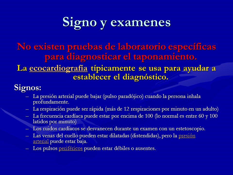 Signo y examenes No existen pruebas de laboratorio específicas para diagnosticar el taponamiento. La ecocardiografía típicamente se usa para ayudar a