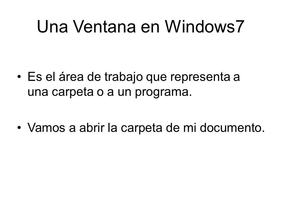 Una Ventana en Windows7 Es el área de trabajo que representa a una carpeta o a un programa. Vamos a abrir la carpeta de mi documento.