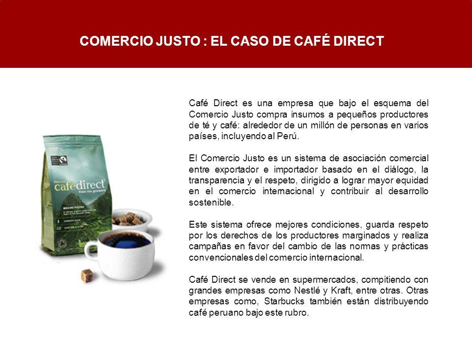 COMERCIO JUSTO : EL CASO DE CAFÉ DIRECT Café Direct es una empresa que bajo el esquema del Comercio Justo compra insumos a pequeños productores de té
