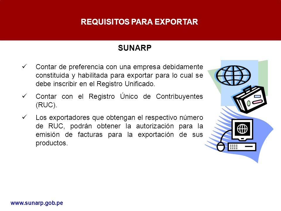 REQUISITOS PARA EXPORTAR Contar de preferencia con una empresa debidamente constituida y habilitada para exportar para lo cual se debe inscribir en el