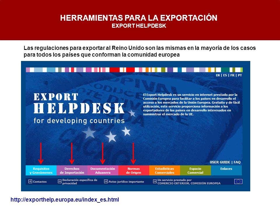 HERRAMIENTAS PARA LA EXPORTACIÓN EXPORT HELPDESK http://exporthelp.europa.eu/index_es.html Las regulaciones para exportar al Reino Unido son las misma