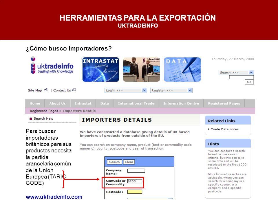 HERRAMIENTAS PARA LA EXPORTACIÓN UKTRADEINFO www.uktradeinfo.com ¿Cómo busco importadores? Para buscar importadores británicos para sus productos nece