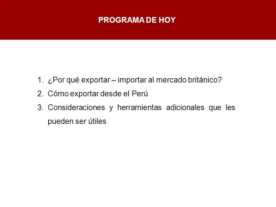 1.¿Por qué exportar – importar al mercado británico? 2.Cómo exportar desde el Perú 3.Consideraciones y herramientas adicionales que les pueden ser úti