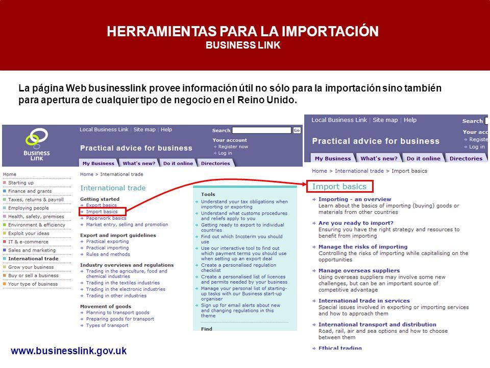 HERRAMIENTAS PARA LA IMPORTACIÓN BUSINESS LINK www.businesslink.gov.uk La página Web businesslink provee información útil no sólo para la importación