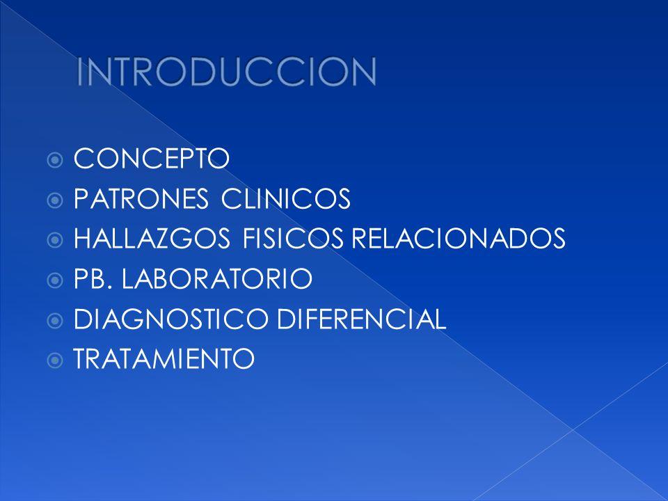 CONCEPTO PATRONES CLINICOS HALLAZGOS FISICOS RELACIONADOS PB. LABORATORIO DIAGNOSTICO DIFERENCIAL TRATAMIENTO