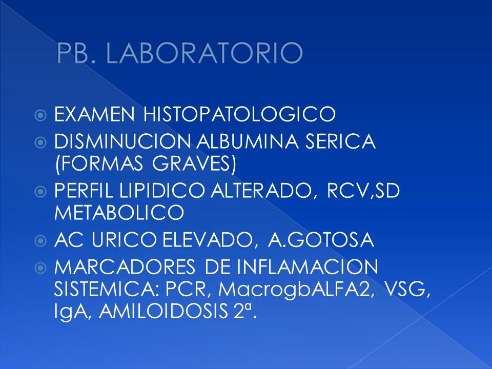 EXAMEN HISTOPATOLOGICO DISMINUCION ALBUMINA SERICA (FORMAS GRAVES) PERFIL LIPIDICO ALTERADO, RCV,SD METABOLICO AC URICO ELEVADO, A.GOTOSA MARCADORES D