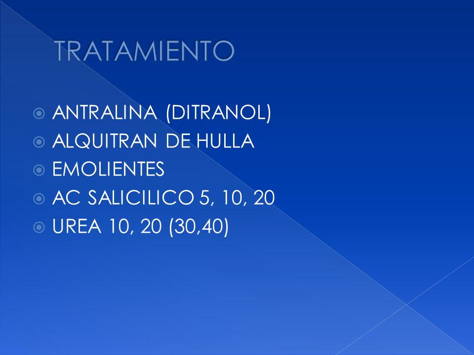 ANTRALINA (DITRANOL) ALQUITRAN DE HULLA EMOLIENTES AC SALICILICO 5, 10, 20 UREA 10, 20 (30,40)