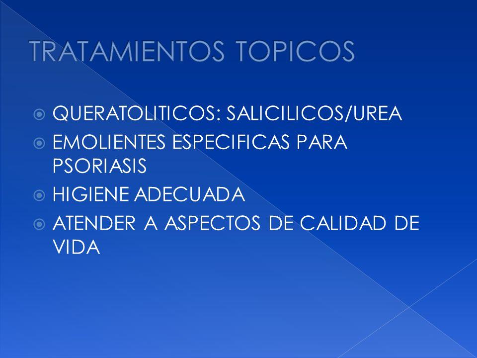 QUERATOLITICOS: SALICILICOS/UREA EMOLIENTES ESPECIFICAS PARA PSORIASIS HIGIENE ADECUADA ATENDER A ASPECTOS DE CALIDAD DE VIDA