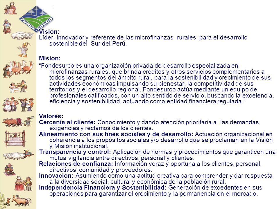 Visión: Líder, innovador y referente de las microfinanzas rurales para el desarrollo sostenible del Sur del Perú. Misión: Fondesurco es una organizaci
