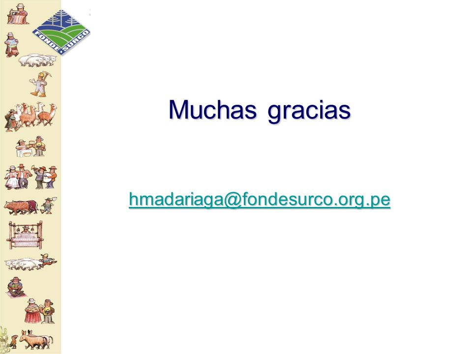 Muchas gracias hmadariaga@fondesurco.org.pe hmadariaga@fondesurco.org.pe