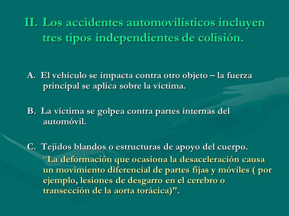 II.Los accidentes automovilísticos incluyen tres tipos independientes de colisión. A. El vehículo se impacta contra otro objeto – la fuerza principal