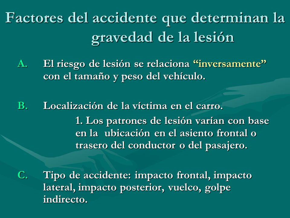 Factores del accidente que determinan la gravedad de la lesión A. El riesgo de lesión se relaciona inversamente con el tamaño y peso del vehículo. B.