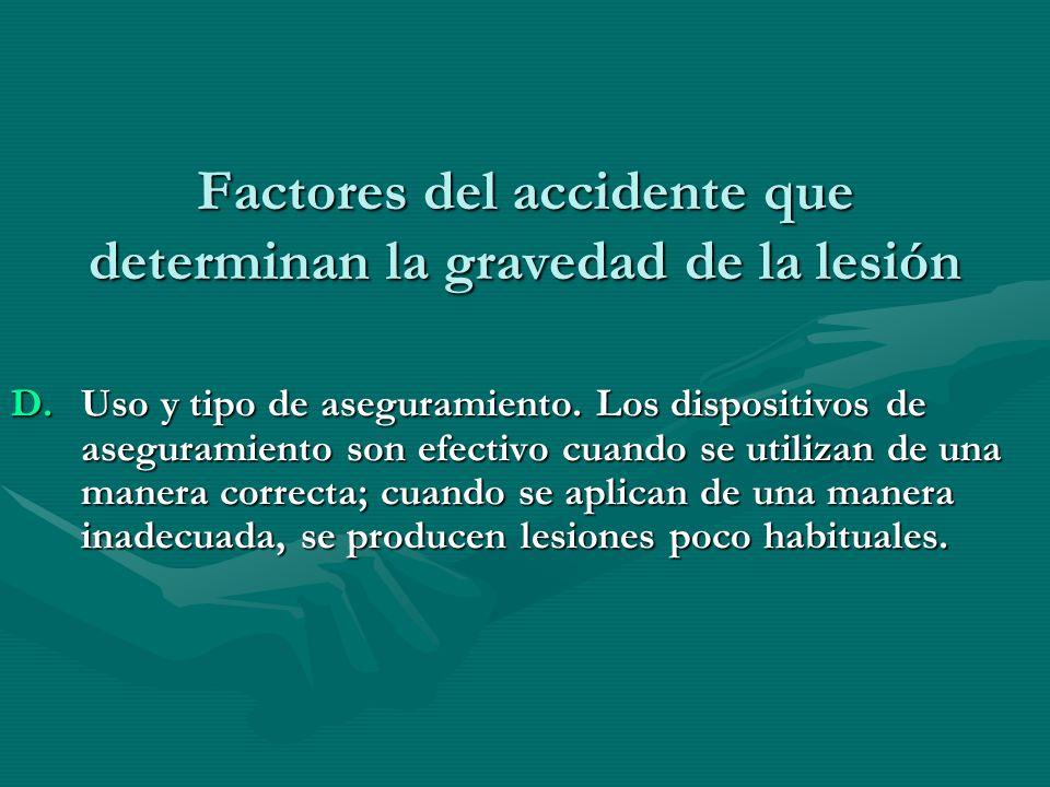 Factores del accidente que determinan la gravedad de la lesión D.Uso y tipo de aseguramiento. Los dispositivos de aseguramiento son efectivo cuando se